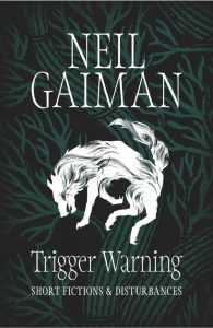Neil Gaiman – Trigger Warning